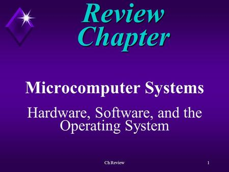 Ch Review1 Review Chapter Microcomputer Systems Hardware, Software, and the Operating System.