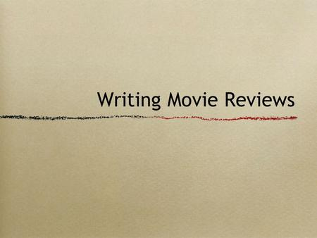 Writing Movie Reviews. Pair Activity While watching the video, answer the following questions on a size 2: How did the two critics begin their review.