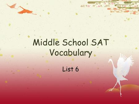 Middle School SAT Vocabulary List 6. List 6 Words  Amiable  Gratis  Impartial  Jaded  Mellow Nonchalant Parody Remorse Trite Zany Study the definitions,