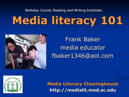 Media literacy 101 Frank Baker media educator Media Literacy Clearinghouse  Berkeley County Reading and Writing.