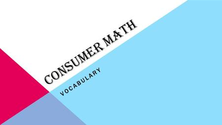CONSUMER MATH VOCABULARY. First, let's review Percents… https://www.khanacademy.org/math/cc-seventh-grade- math/cc-7th-fractions-decimals/cc-7th-percent-word-