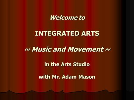 Welcome to INTEGRATED ARTS ~ Music and Movement ~ in the Arts Studio with Mr. Adam Mason.