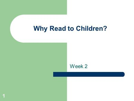 1 Why Read to Children? Week 2. 2 The Challenge- Between 4 and 9, a child will have to -master 100 phonics rules -___________________________________.