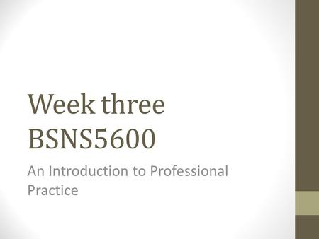 Week three BSNS5600 An Introduction to Professional Practice.