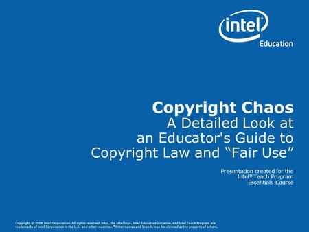 Copyright © 2008 Intel Corporation. All rights reserved. Intel, the Intel logo, Intel Education Initiative, and Intel Teach Program are trademarks of Intel.