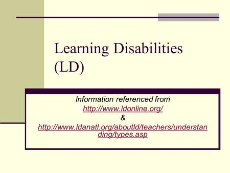 Learning Disabilities (LD) Information referenced from  &  ding/types.asp.
