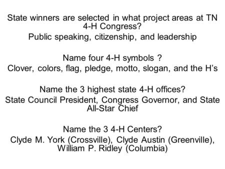 State winners are selected in what project areas at TN 4-H Congress? Public speaking, citizenship, and leadership Name four 4-H symbols ? Clover, colors,