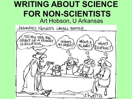 WRITING ABOUT SCIENCE FOR NON-SCIENTISTS Art Hobson, U Arkansas.