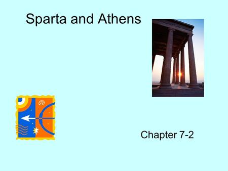 Sparta and Athens Chapter 7-2. Forms of government First, nobles ruled Second, tyrants – someone who takes power by force (had the backing of the common.