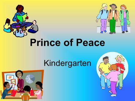 Prince of Peace Kindergarten. Welcome to Prince of Peace Kindergarten Information Night February 4 th, 2015.