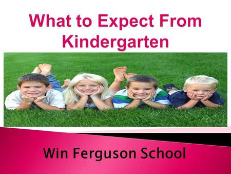 Win Ferguson School. To foster a safe, child centered, nurturing environment which enables each child to grow academically, emotionally, socially, and.