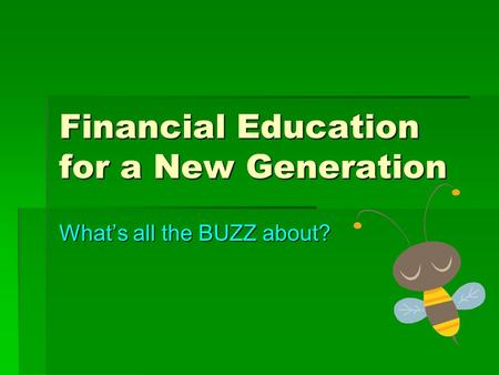 Financial Education for a New Generation What's all the BUZZ about?