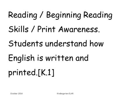 Reading / Beginning Reading Skills / Print Awareness. Students understand how English is written and printed.[K.1] October 2014Kindergarten ELAR.