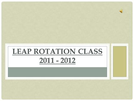 LEAP ROTATION CLASS 2011 - 2012 SCHEDULE Beginning at 8:30, students, 400 total in kindergarten to 5 th grade, rotated through the LEAP rotation class.
