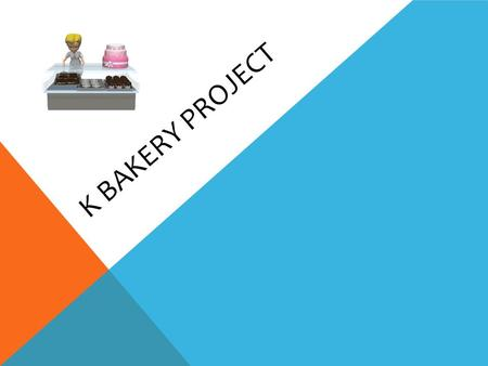 K BAKERY PROJECT. PHASE 1 Before I started this project, I briefly brainstormed possible directions that the bakery project could go and checked off outcomes.