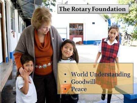 The Rotary Foundation World Understanding Goodwill Peace.