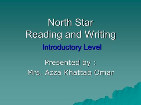 North Star Reading and Writing Introductory Level Presented by : Mrs. Azza Khattab Omar.