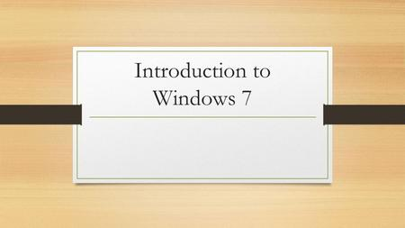 Introduction to Windows 7. Desktop Maximize, Minimizing, and Restoring.