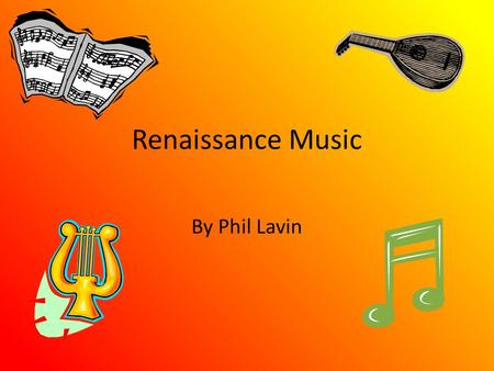 Renaissance Music By Phil Lavin. Musical Ideas, Concepts, and Changes from the Renaissance Polyphony Printed Music Secular Music Instrument Design End.