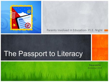 Parents Involved in Education- P.I.E. Night The Passport to Literacy Newcastle November 2014.