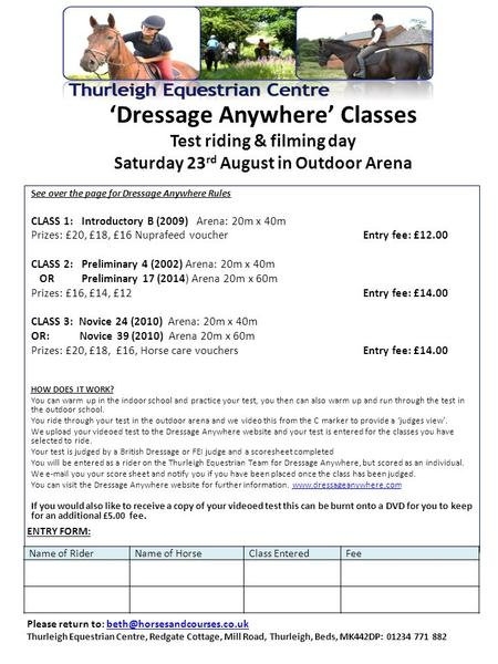 'Dressage Anywhere' Classes Test riding & filming day Saturday 23 rd August in Outdoor Arena See over the page for Dressage Anywhere Rules CLASS 1: Introductory.