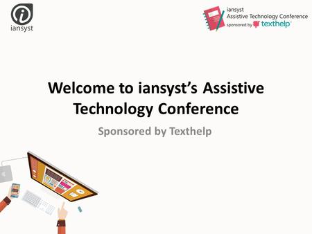 Welcome to iansyst's Assistive Technology Conference Sponsored by Texthelp.