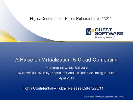 © 2010 Quest Software, Inc. ALL RIGHTS RESERVED A Pulse on Virtualization & <strong>Cloud</strong> <strong>Computing</strong> Prepared for Quest Software by Norwich University, School of.