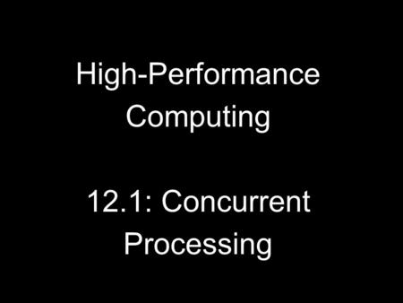 High-Performance Computing 12.1: Concurrent Processing.