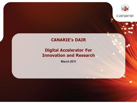 CANARIE's DAIR Digital Accelerator For Innovation and Research March 2011.