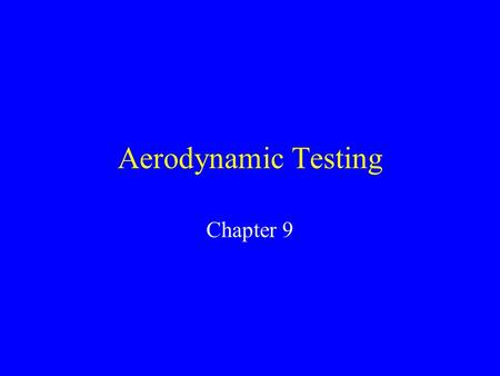 Aerodynamic Testing Chapter 9. History of Wind Tunnels 1st attempts at performing aerodynamic testing was Sir George Cayley. Langley also used also used.
