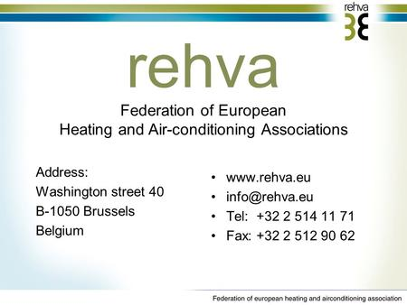 Address: Washington street 40 B-1050 Brussels Belgium  Tel: +32 2 514 11 71 Fax: +32 2 512 90 62 rehva Federation of European.