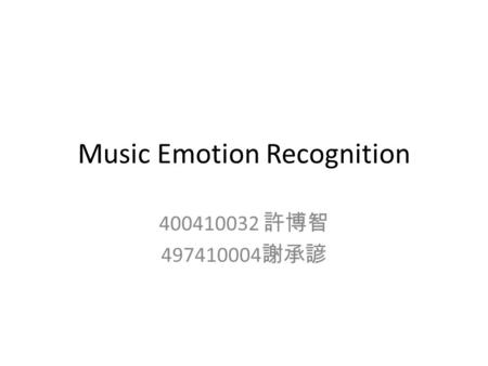 Music Emotion Recognition 400410032 許博智 497410004 謝承諺.
