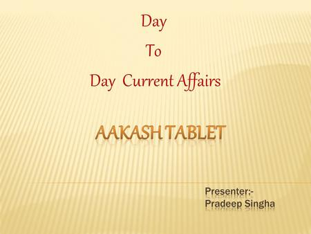 Day To Day Current Affairs. Introduction  The Aakash is an Android tablet computer jointly developed by the London-based company DataWind with the Indian.