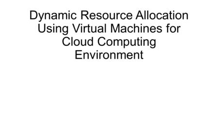 Dynamic Resource Allocation Using Virtual Machines for Cloud Computing Environment.