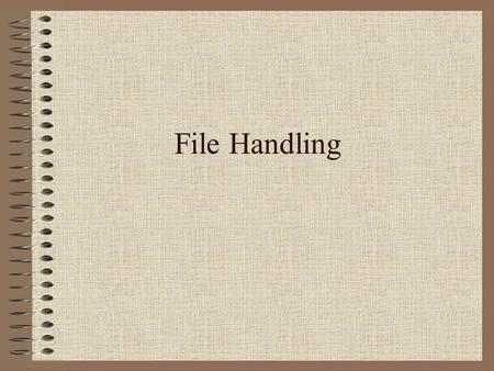 File Handling. Data Files Programs that can only get data from the user interface are limited. –data must be entered each time. –only small amounts of.