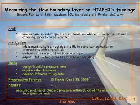 1 Measuring the flow boundary layer on HIAPER's fuselage Rogers, Fox, Lord, Stith, Maclean, EOL technical staff, Friehe, McClusky goal: measure air speed.