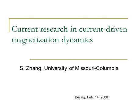 Current research in current-driven magnetization dynamics S. Zhang, University of Missouri-Columbia Beijing, Feb. 14, 2006.