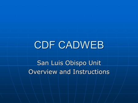 CDF CADWEB San Luis Obispo Unit Overview and Instructions.