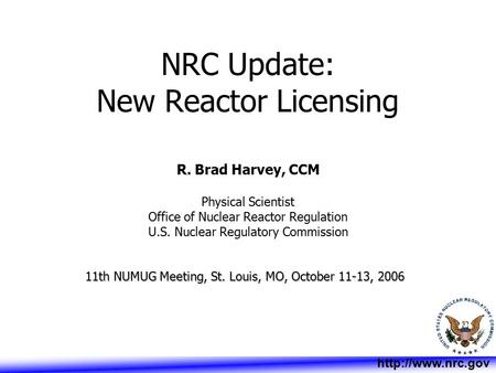 R. Brad Harvey, CCM Physical Scientist Office of Nuclear Reactor Regulation U.S. Nuclear Regulatory Commission 11th NUMUG Meeting, St. Louis, MO, October.