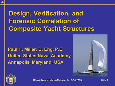 RINA Advanced Marine Materials 9-10 Oct 2003Slide 1 Design, Verification, and Forensic Correlation of Composite Yacht Structures Paul H. Miller, D. Eng.