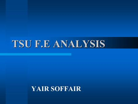 TSU F.E ANALYSIS YAIR SOFFAIR. Ojective Dynamic Response Calculation Temperature Distribution LOS Retention due to Temperatures Design Recommendations.