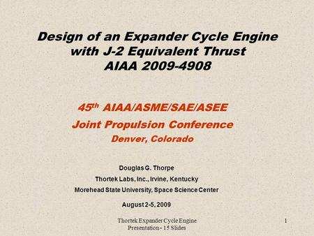 Thortek Expander Cycle Engine Presentation - 15 Slides 1 Design of an Expander Cycle Engine with J-2 Equivalent Thrust AIAA 2009-4908 45 th AIAA/ASME/SAE/ASEE.