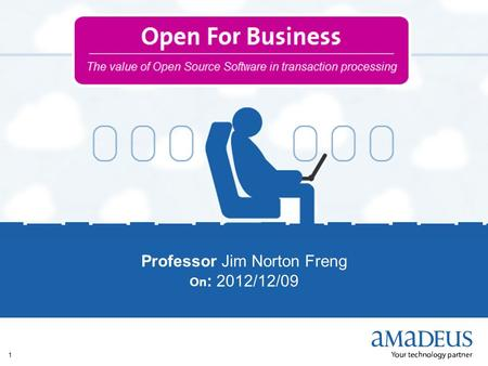 © 2012 Amadeus IT Group SA 1 Professor Jim Norton Freng On : 2012/12/09.