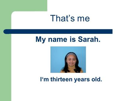 That's me My name is Sarah. I'm thirteen years old.