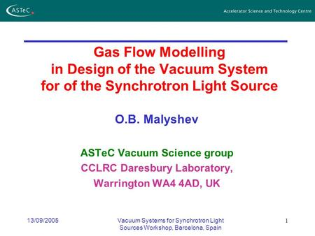 13/09/2005Vacuum Systems for Synchrotron Light Sources Workshop, Barcelona, Spain 1 Gas Flow Modelling in Design of the Vacuum System for of the Synchrotron.