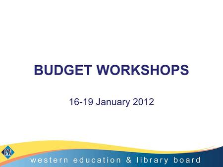 BUDGET WORKSHOPS 16-19 January 2012. Purpose of Workshop Update on Delegated Funding for 2012- 2013. Preparation of Curriculum and Staffing Audits. Guidance.