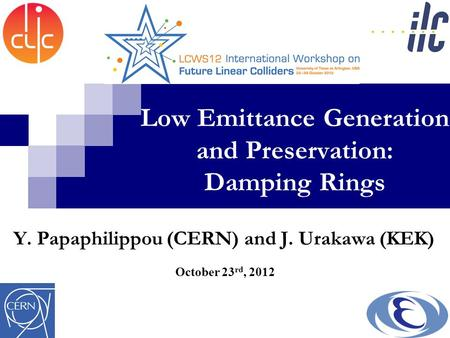 Low Emittance Generation and Preservation: Damping Rings October 23 rd, 2012 Y. Papaphilippou (CERN) and J. Urakawa (KEK)
