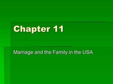 Chapter 11 Marriage and the Family in the USA.  Traditional Definition of the Family:  Social Change Definition of the Family:  Family Change Perspective;