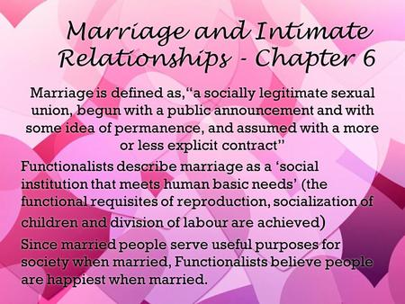 "Marriage and Intimate Relationships - Chapter 6 Marriage is defined as,""a socially legitimate sexual union, begun with a public announcement and with some."
