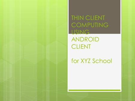 THIN CLIENT COMPUTING USING ANDROID CLIENT for XYZ School.